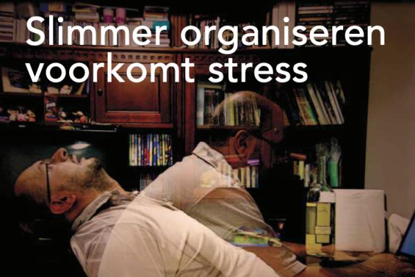 slimmer organiseren voorkomt stress